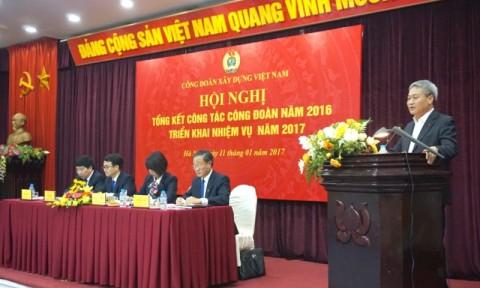 Công đoàn Xây dựng Việt Nam tổng kết công tác năm 2016