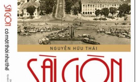 """Ghi chép tản mạn về Sài Gòn trong """"Sài Gòn có một thời như thế"""""""