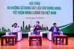 """Hội thảo """"Xu hướng sử dụng vật liệu xây dựng xanh, tiết kiệm năng lượng tại Việt Nam"""""""
