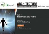 Chuyện cùng TS. KTS Phó Đức Tùng: Kiến trúc là tiểu vũ trụ