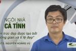 NÉT XANH TRONG KIẾN TRÚC NAY – NGÔI NHÀ CÁ TÍNH (13/10/2018)