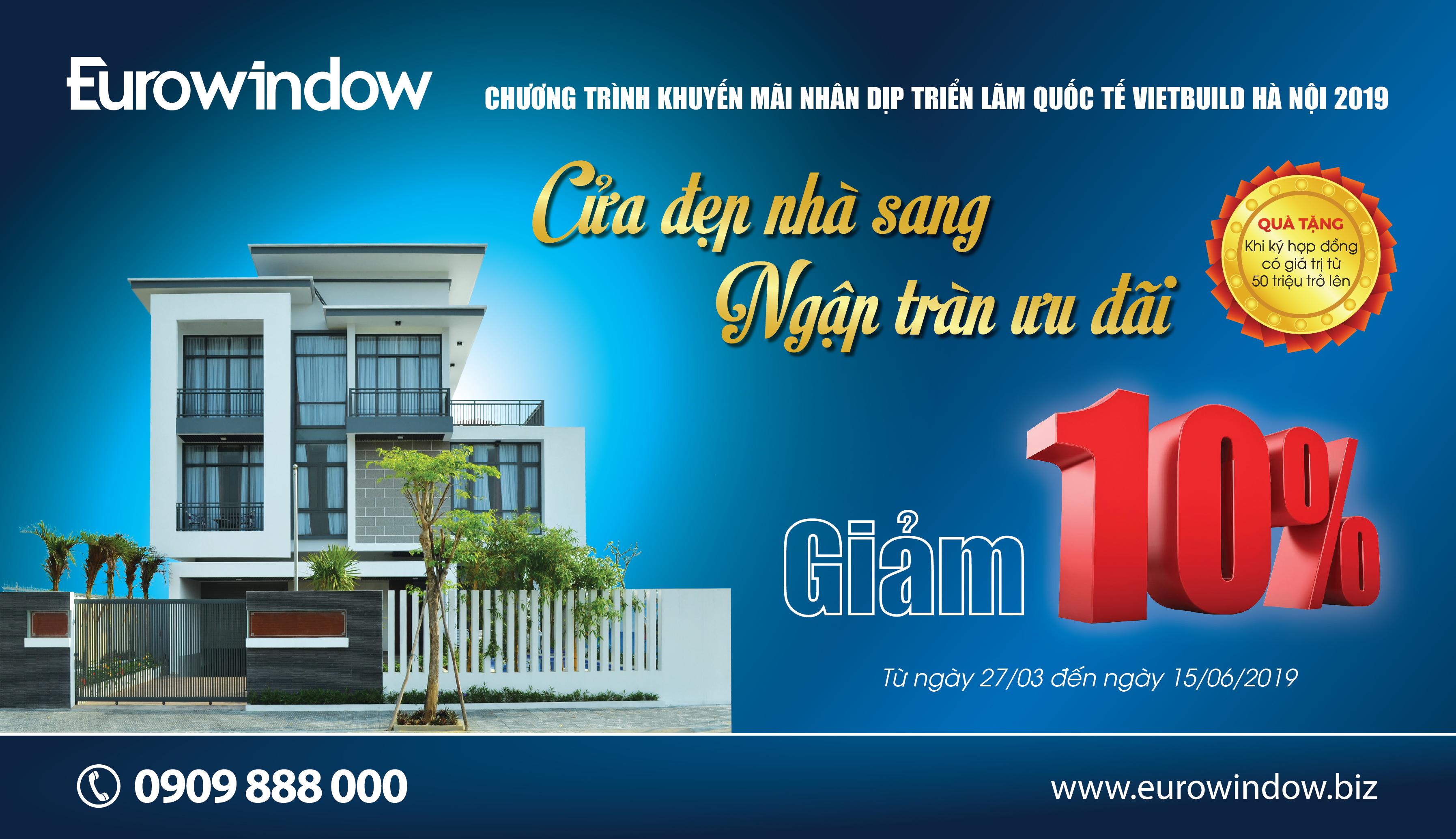 Để tri ân khách hàng, nhân dịp Vietbuild Hà Nội 2019, Eurowindow khuyến mãi giảm 10% tất cả sản phẩm và tặng quà cho các HĐ có giá trị từ 50 triệu đồng trở lên