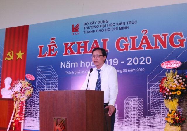 Thứ trưởng Bộ Xây dựng Nguyễn Đình Toàn phát biểu chúc mừng tại Lễ khai giảng năm học 2019-2020 của Trường Đại học Kiến trúc TP. Hồ Chí Minh