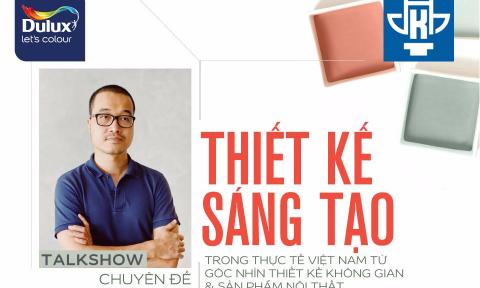 """3 lý do sinh viên kiến trúc hà nội không nên bỏ qua talkshow """"Thiết kế sáng tạo trong thực tế Việt Nam"""""""