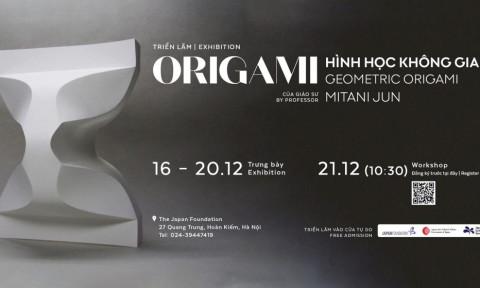 Trưng bày và Workshop ORIGAMI HÌNH HỌC KHÔNG GIAN với Giáo sư Mitani Jun
